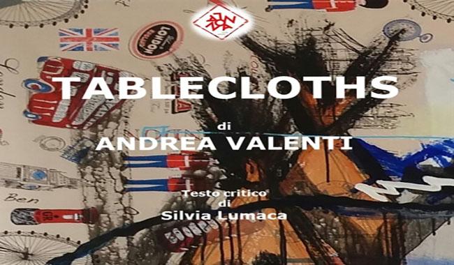 """""""Tablecloths"""": la mostra di Andrea Valenti"""