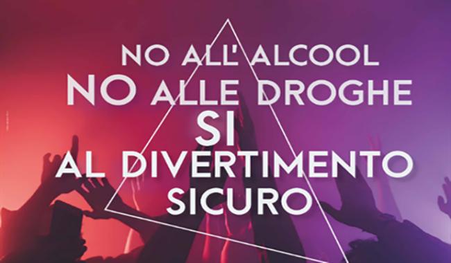 """""""No all'alcol, no alle droghe…sì al divertimento sicuro"""""""