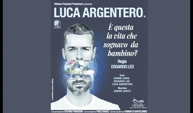 """""""E' questa la vita che sognavo da bambino?"""", lo spettacolo di Luca Argentero"""