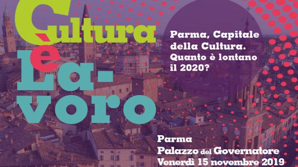 """""""Cultura è Lavoro. Parma, Capitale della Cultura. Quanto è lontano il 2020?"""""""